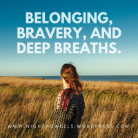 On Belonging, Bravery, and Deep Breaths